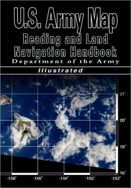 U.S. Army Map Reading And Land Navigation Handbook (U.S. Army)
