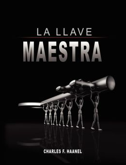 La Llave Maestra / The Master Key System by Charles F. Haanel
