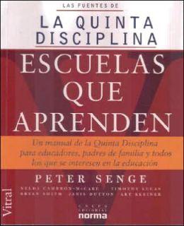 Escuelas Que Aprenden: UN Manual de la Quinta Disciplina Para Educadores, Padres de Familiar Y Todos Los Que SE Interesen En la Educacion