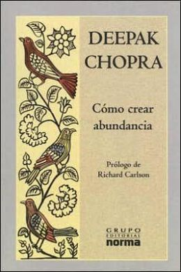Como crear abundancia (Creating Affluence: Wealth Consciousness in the Field of All Possibilities)