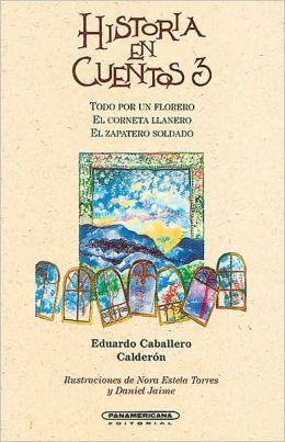 Historia en Cuentos 3: Todo Por un Florero/el Corneta Llanero/el Zapatero Soldado
