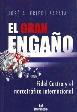 El Gran Engano: Fidel Castro y el Narcotrafico Internacional