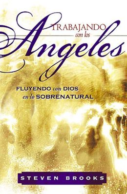 Trabajando Con los Angeles: Fluyendo Con Dios en Lo Sobrenatural = Working with Angels