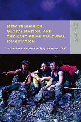 New Television, Globalization, and East Asian Cultural Imagination