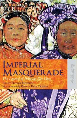 Imperial Masquerade: The Legend of Princess Der Ling