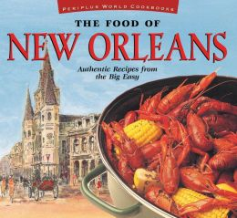 The Food of New Orleans Tourist Edition: Authentic Recipes from the Big Easy