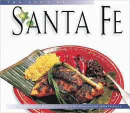 The Food of Santa Fe: Authentic Recipes from the American Southwest