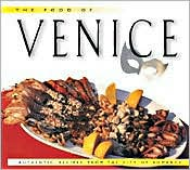 Food of Venice: Authentic Recipes from the City of Romance