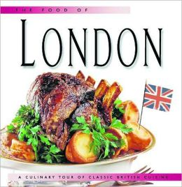 The Food of London: A Culinary Tour of Classic British Cuisine
