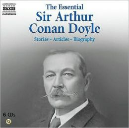 The Essential Sir Arthur Conan Doyle: Stories, Articles, Biography