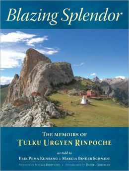 Blazing Splendor: Memoirs of the Dzogchen Yogi Tulku Urgyen Rinpoche