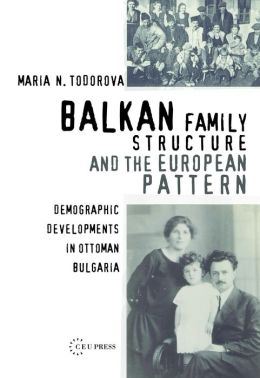 Balkan Family Structure and the European Pattern: Demographic Developments in Ottoman Bulgaria