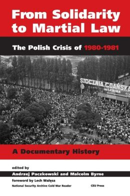 From Solidarity to Martial Law: The Polish Crisis of 1980-1981: A Documentarty History