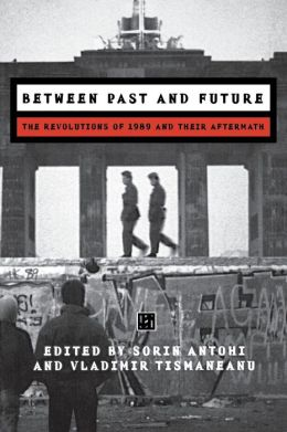 Between Past and Future: The Revolutions of 1989 and Their Aftermath
