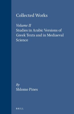 Collected Works: 2. Studies in Arabic Versions of Greek Texts and in Mediaeval Science