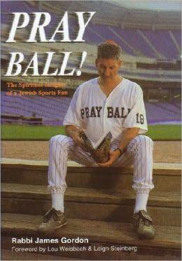 Pray Ball! The Spiritual Insights of a Jewish Sports Fan