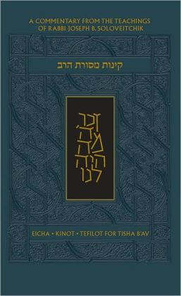 Koren Mesorat HaRav Kinot: Complete Tisha B'Av Service with Commentary by Rabbi Joseph B. Soloveitchik