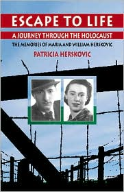 Escape to Life: A Journey through the Holocaust: The Memories of Maria & William Herskovic