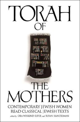 Torah of the Mothers: Contemporary Jewish Women Read Classical Jewish Texts