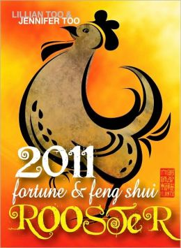 Lillian Too and Jennifer Too Fortune and Feng Shui 2011 Rooster