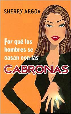 Por que los hombres se casan con las cabronas (Why Men Marry Bitches)