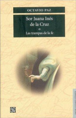 Sor Juana Ines de la Cruz o Las Trampas de la Fe
