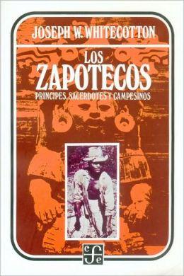 Los zapotecos : principes, sacerdotes y campesinos