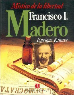 Biografia del Poder, 2 : Francisco I. Madero, mistico de la libertad