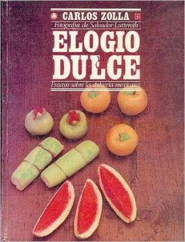 Elogio Del Dulce: Ensayo Sobre la Dulcería Mexicana