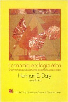 Economía, Ecología Y ética: Ensayos Hacia una Economía en Estado Estacionario