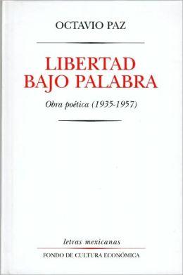 Letras Mexicanas- Libertad Bajo Palabra: Obras Poetica (1935-1957)
