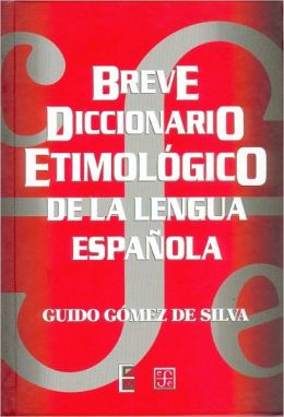 Breve Diccionario Etimologico de la Lengua Espanola (Dictionary of the Spanish Language)