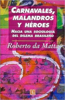 Carnavales, malandros y heroes. Hacia una sociologia del dilema brasileno