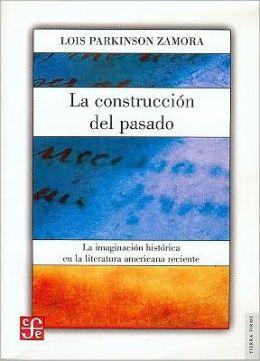 La construccion del pasado. La imaginacion historica en la literatura americana reciente