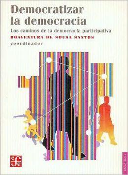 Democratizar la democracia. Los caminos de la democracia participativa