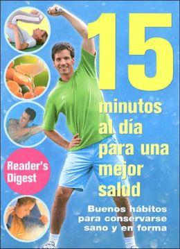15 Minutos al Dia para una Mejor Salud: Buenos Habitos para Conservarse Sano y en Forma