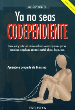 Ya No Seas Codependiente [Codependent No More] (Promexa/Autoayuda Series)
