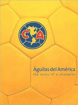 Aguilas del America, The Story of a Champion (soccer)