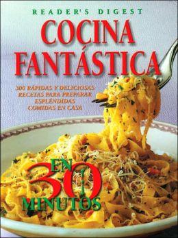Cocina Fantastica En 30 Minutos 300 Rapidas Y Deliciosas Decetas Para Preparar Esplendidas Comidas En Casa