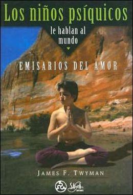 Ninos Psiquicos Le Hablan Al Mundo: Emisarios Del Amor
