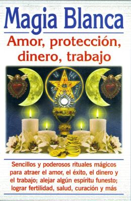 Magia Blanca: Amor, Proteccion, Dinero, Trabajo