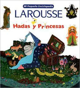 Mi Pequena Encic Hadas y Princesas: My Little Encyclopedia: Fairies & Princesses