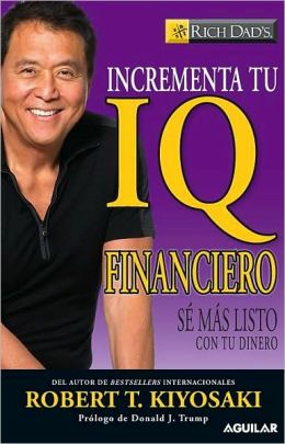 Incrementa tu IQ financiero: Sé más listo con tu dinero (Increase Your Financial IQ: Get Smarter with Your Money)