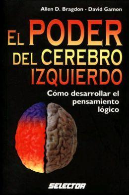 El poder del cerebro izquierdo: Como desarollar el pensamiento logico