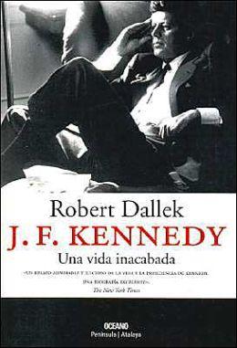 J. F. Kennedy: Una vida inacabada