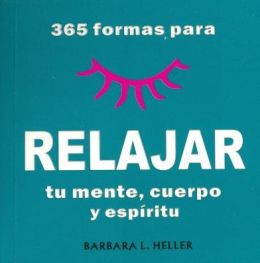 365 Formas Para Relajar Tu Mente, Cuerpo y Espiritu/365 Ways to Relaz Your Mind, Body and Spirit