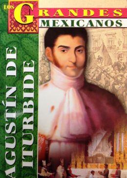 Los Grandes - Agustin de Iturbide