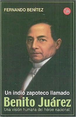 Un Indio Zapoteco Llamado Benito Juarez