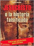 Jesucristo o La Historia Falsificada