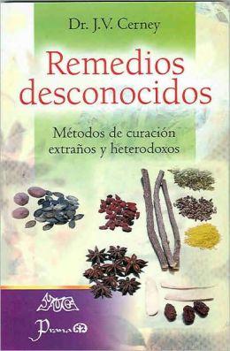 Remedios Desconocidos: Manual de Metodos de Curacion Extranos y Heterodoxos